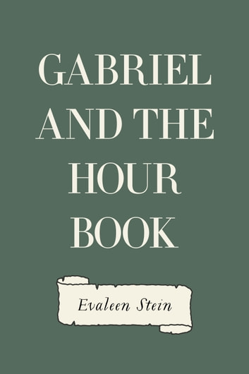Gabriel and the Hour Book ebook by Evaleen Stein