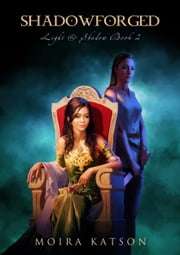 Shadowforged (Light & Shadow, Book 2) ebook by Moira Katson
