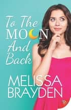To the Moon and Back ebook by Melissa Brayden