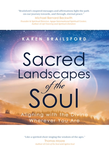 Sacred Landscapes of the Soul - Aligning with the Divine Wherever You Are ebook by Karen Brailsford