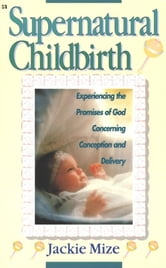 Supernatural Childbirth ebook by Jackie Mize