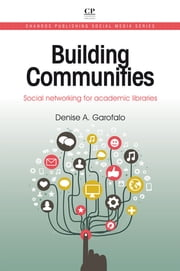 Building Communities - Social Networking for Academic Libraries ebook by Denise Garofalo