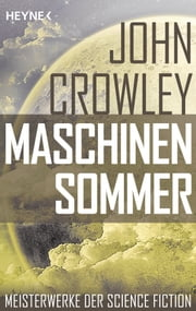 Maschinensommer - Roman ebook by John Crowley