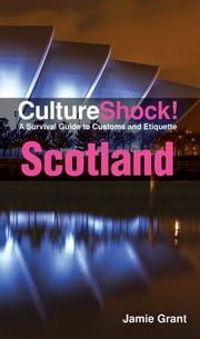 CultureShock! Scotland - A Survival Guide to Customs and Etiquette ebook by Jamie Grant