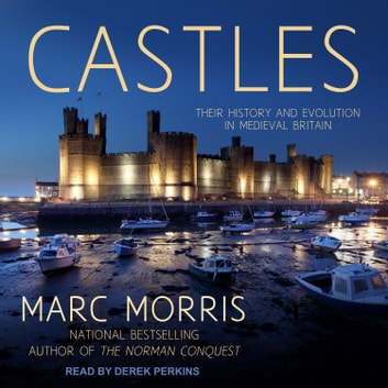 Castles - Their History and Evolution in Medieval Britain audiobook by Marc Morris
