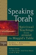 Speaking Torah Vol 2 - Spiritual Teachings from around the Maggid's Table ebook by Dr. Arthur Green, Rabbi Ebn Leader, Ariel Evan Mayse,...