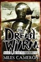 The Dread Wyrm Ebook di Miles Cameron