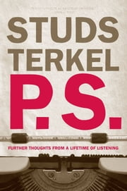 P.S. - Further Thoughts from a Lifetime of Listening ebook by Studs Terkel