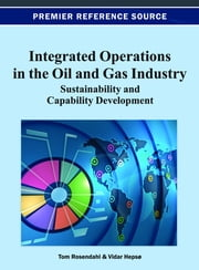Integrated Operations in the Oil and Gas Industry - Sustainability and Capability Development ebook by Tom Rosendahl,Vidar Hepsø