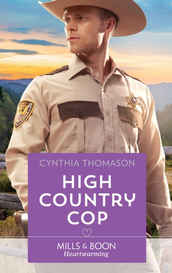High Country Cop (Mills & Boon Heartwarming) (The Cahills of North Carolina, Book 1) ebook by Cynthia Thomason