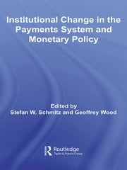 Institutional Change in the Payments System and Monetary Policy ebook by Stefan W. Schmitz,Geoffrey Wood