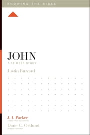 John - A 12-Week Study ebook by Justin Buzzard,J. I. Packer,Lane T. Dennis,Dane C. Ortlund