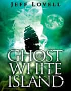 Ghost Of White Island ebook by Jeff Lovell
