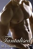 Tantalised ebook by M L Smith