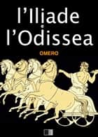 L'Iliade e l'Odissea ebook by Omero