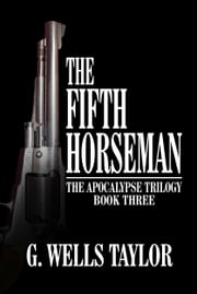 The Fifth Horseman: The Apocalypse Trilogy: Book Three ebook by G. Wells Taylor