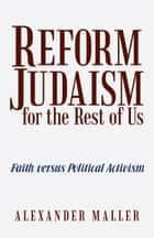 Reform Judaism for the Rest of Us ebook by Alexander Maller