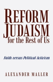 Reform Judaism for the Rest of Us - Faith versus Political Activism ebook by Alexander Maller