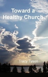 Toward a Healthy Church ebook by Tracy Tyson
