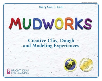 Mudworks - Creative Clay, Dough, and Modeling Experiences ebook by MaryAnn F. Kohl