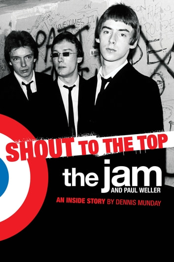 The Jam & Paul Weller: Shout to the Top ebook by Dennis Munday