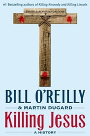 Killing Jesus - A History ebook by Bill O'Reilly,Martin Dugard