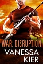 WAR: Disruption - (WAR Book 1) ebook by Vanessa Kier