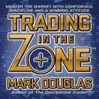 Trading in the Zone - Master the Market with Confidence, Discipline and a Winning Attitude audiobook by Mark Douglas, Walter Dixon