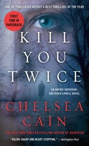 Kill You Twice - An Archie Sheridan / Gretchen Lowell Novel ebook by Chelsea Cain