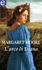 L'arco di Diana (eLit) ebook by Margaret Moore