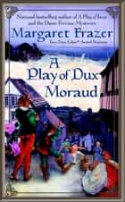 A Play of Dux Moraud ebook by Margaret Frazer