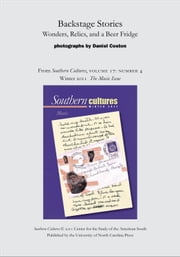 Backstage Stories: Wonders, Relics, and a Beer Fridge - An article from Southern Cultures 17:4, The Music Issue ebook by Daniel Coston
