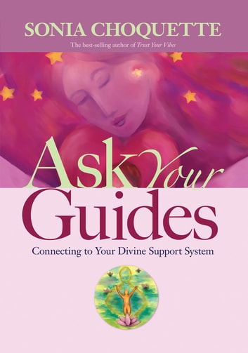 Ask Your Guides - Connecting to Your Divine Support System ebook by Sonia Choquette, Ph.D.
