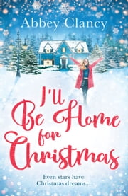 I'll Be Home For Christmas: A heartwarming feel good romance from celebrity Abbey Clancy full of laugh out loud winter cheer! ebook by Abbey Clancy