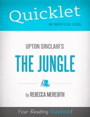 Quicklet on Upton Sinclair's The Jungle (CliffNotes-like Book Summary) ebook by Rebecca  Meredith