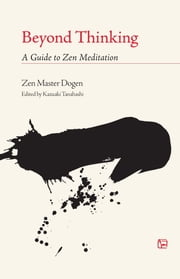 Beyond Thinking - A Guide to Zen Meditation ebook by Dogen
