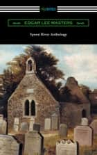 Spoon River Anthology (with an Introduction by May Swenson) ebook by Edgar Lee Masters