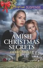 Amish Christmas Secrets (Mills & Boon Love Inspired Suspense) (Amish Protectors) eBook by Debby Giusti