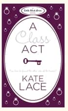 A Class Act ebook by Kate Lace