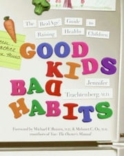 Good Kids, Bad Habits - The RealAge Guide to Raising Healthy Children ebook by Dr. Jennifer Trachtenberg