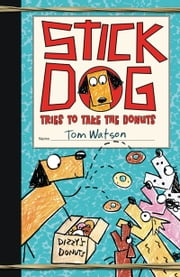 Stick Dog Tries to Take the Donuts ebook by Tom Watson