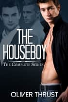 The Houseboy: Complete Series ebook by Oliver Thrust