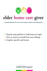 Elder Home Care Giver ebook by Judith Davenport