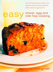Easy Wheat, Egg and Milk Free Cooking ebook by Rita Greer