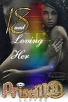 18 and Loving Her ebook by Priscilla Laster