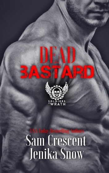 Dead Bastard (The Soldiers of Wrath MC, 4) - The Soldiers of Wrath MC, #4 ebook by Jenika Snow,Sam Crescent