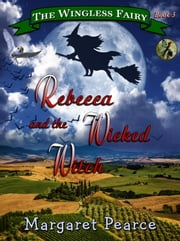 The Wingless Fairy Series Book 3: Rebecca and the Wicked Witch ebook by Margaret Pearce