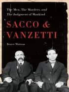 Sacco and Vanzetti - The Men, the Murders, and the Judgment of Mankind ebook by Bruce Watson