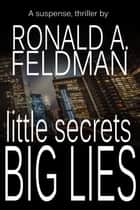 little secrets, BIG LIES ebook by Ronald Feldman