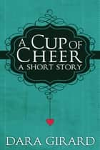 A Cup of Cheer ebook by Dara Girard